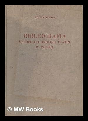 Bibliografia zrodel do historii teatru w Polsce : druki zwarte i ulotne / Stefan Straus [...