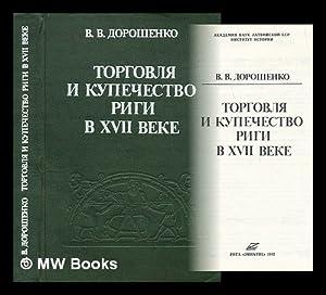 Torgovlya i kupechestvo Rigi v XVII veke: Dorosenko, Vasiliy Vasil'evic;