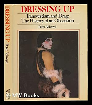 Dressing Up, Transvestism and Drag : the History of an Obsession: Ackroyd, Peter (1949-?)
