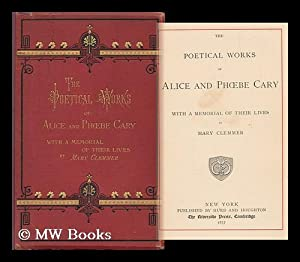 The Poetical Works of Alice and Phoebe Cary; with a Memorial of Their Lives by Mary Clemmer: Cary, ...