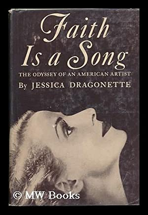 Faith is a Song; the Odyssey of an American Artist: Dragonette, Jessica (1900-1980)