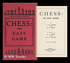 Chess: an Easy Game ; by A. W. Foster and R. E. Kemp: Foster, A. W.