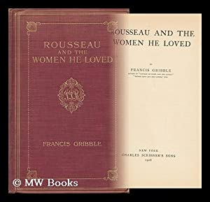 Rousseau and the Women He Loved: Gribble, Francis Henry (1862-1946)