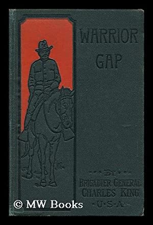 Warrior Gap. a Story of the Sioux Outbreak of '68. by Captain Charles King, U. S. A: King, ...