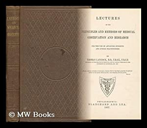 Lectures on the Principles and Methods of Medical Observation and Research, for the Use of Advanced...