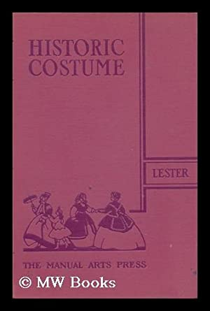 Historic Costume; a Resume of the Characteristic: Lester, Katherine Morris