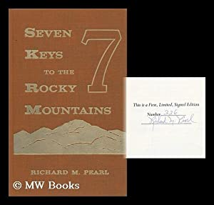 Seven Keys to the Rocky Mountains [By] Richard M. Pearl, with the Collaboration of Elizabeth Shafer...