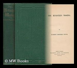 The Minister's Wooing: Stowe, Harriet Beecher (1811-1896)