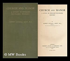Church and Manor : a Study in English Economic History: Addy, Sidney Oldall (1848-)