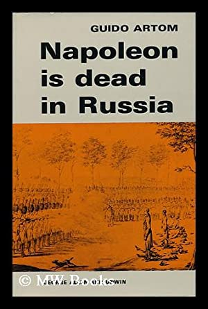 Napoleon is Dead in Russia; Translated [From the Italian] by Muriel Grindrod - [Uniform Title: ...