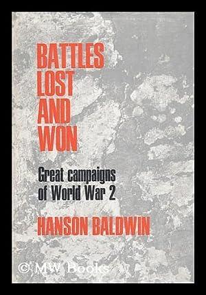 Battles Lost and Won: Great Campaigns of World War II: Baldwin, Hanson Weightman (1903-1991)