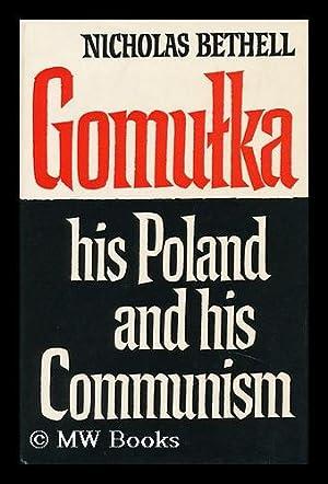 Gomulka, His Poland and His Communism, by Nicholas Bethell: Bethell, Nicholas (1938-2007)
