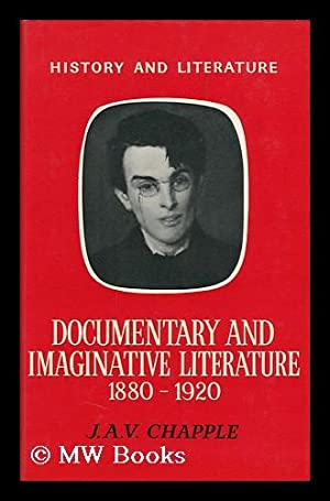 Documentary and Imaginative Literature, 1880-1920: Chapple, J. A. V.