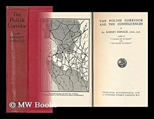 The Polish Corridor and the Consequences, by Sir Robert Donald: Donald, Robert, Sir