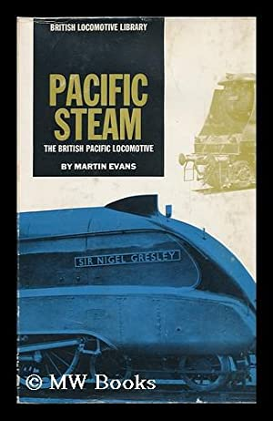 Pacific Steam : the British Pacific Locomotive: Evans, Martin (1916-?)