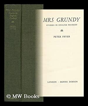 Mrs. Grundy; Studies in English Prudery: Fryer, Peter