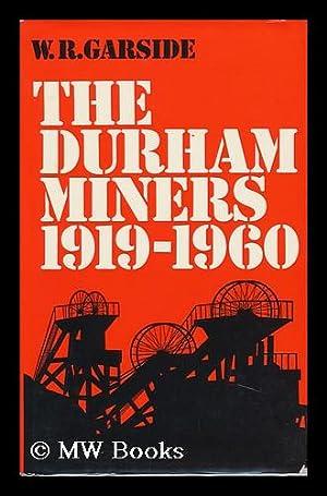 The Durham Miners, 1919-1960: Garside, W. R.