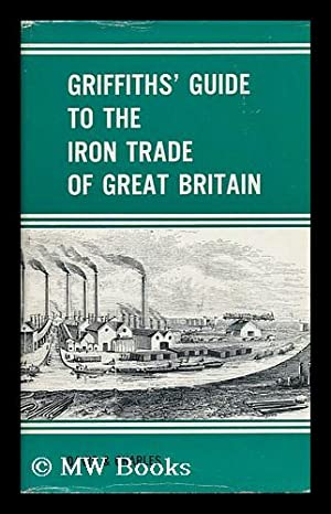Griffiths' Guide to the Iron Trade of Great Britain: Griffiths, Samuel