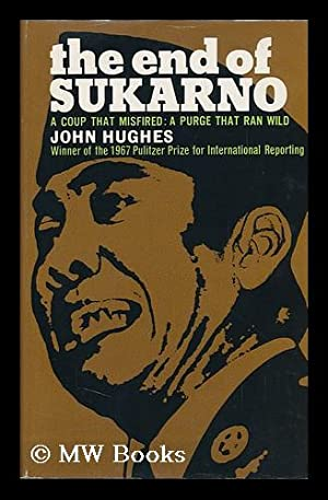 The End of Sukarno: a Coup That Misfired: a Purge That Ran Wild: Hughes, John (1930-)