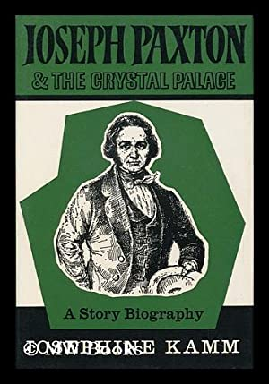 Joseph Paxton and the Crystal Palace: a: Kamm, Josephine