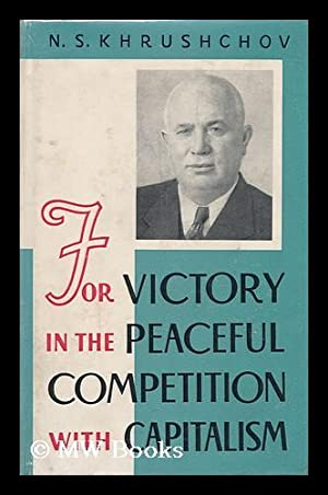 For Victory in the Peaceful Competition with Capitalism: Khrushchev, Nikita Sergeevich (1894-1971)