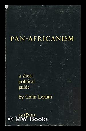 Pan-Africanism; a Short Political Guide: Legum, Colin