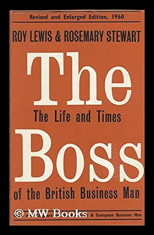 The Boss; the Life and Times of the British Business Man, by Roy Lewis and Rosemary Stewart: Lewis,...