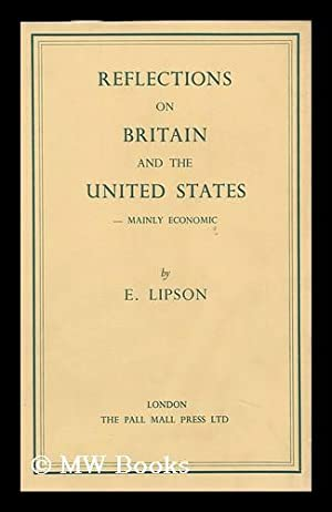 Reflections on Britain & the United States : Mainly Economic / E. Lipson: Lipson, Ephraim