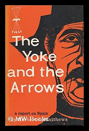The Yoke and the Arrows; a Report on Spain: Matthews, Herbert Lionel (1900-)