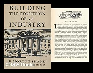Building the Evolution of an Industry ; with Drawings by Charles Mozley: Shand, Philip Morton (1888...