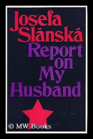 Report on My Husband [By] Josefa Slanska;: Slanska, Josefa