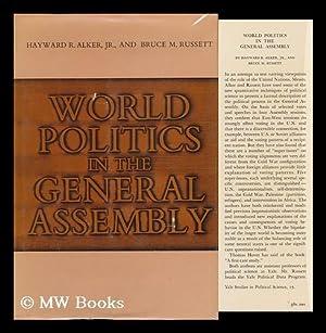 World Politics in the General Assembly [By] Hayward R. Alker, Jr. , and Bruce M. Russett: Alker, ...