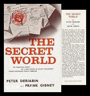 The Secret World, by Peter Deriabin and Frank Gibney: Deriabin, Peter (1921-)