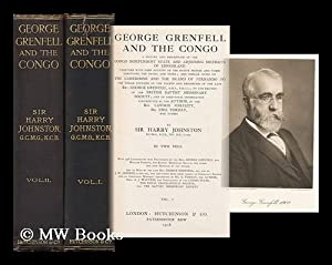 George Grenfell and the Congo; a History and Description of the Congo Independent State and ...