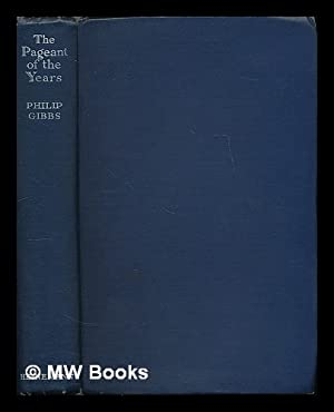 The pageant of the years : an autobiography / by Philip Gibbs: Gibbs, Philip (1877-1962)