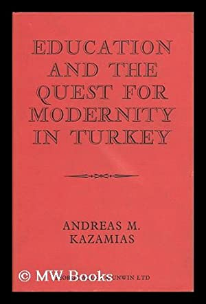 Education and the Quest for Modernity in Turkey: Kazamias, Andreas M