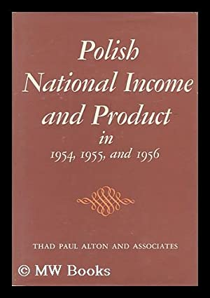 Polish National Income and Product in 1954, 1955, and 1956, by Thad Paul Alton and [Others]: Alton,...