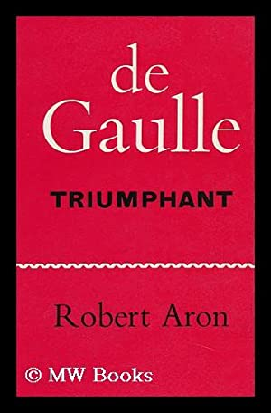 De Gaulle Triumphant; the Liberation of France, August 1944-May 1945. Translated by Humphrey Hare: ...