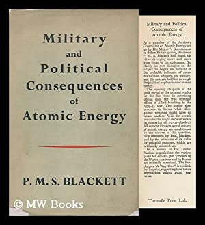 Military and Political Consequences of Atomic Energy: Blackett, P. M. S. (Patrick Maynard Stuart) ,...