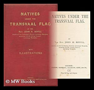 Natives under the Transvaal Flag / by the Rev. John H. Bovill: Bovill, John Henry