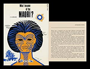 What Became of the Maori? [By] C. A. Burland; Designed and Illustrated by Denis Wrigley: Burland, C...