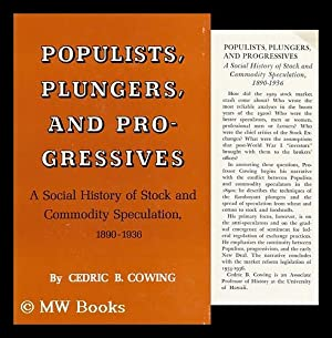 Populists, Plungers, and Progressives; a Social History of Stock and Commodity Speculation, 1890-...