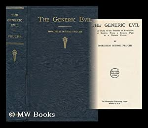 The Generic Evil; a Study of the Process of Evolution of Society, from a Remote Past to a Distant ...