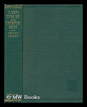 Land Tenure and Unemployment ; Preface by A. S. Comyns Carr: Geary, Frank