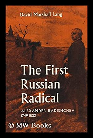 The First Russian Radical, Alexander Radishchev, 1749-1802 / David Marshall Lang: Lang, David ...