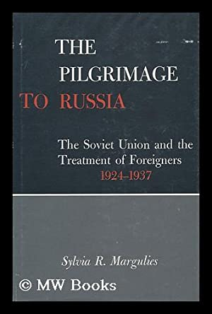 The Pilgrimage to Russia; the Soviet Union and the Treatment of Foreigners, 1924-1937: Margulies, ...