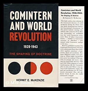 Comintern and World Revolution, 1928-1943: the Shaping of Doctrine: McKenzie, Kermit E.