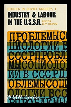 Industry and Labour in the U. S. S. R. , Edited by G. V. Osipov. Sydney [Etc. ] [Translated from ...