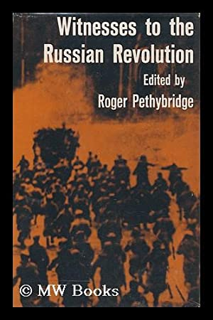 Witnesses to the Russian Revolution, Edited by Roger Pethybridge: Pethybridge, Roger William (Comp....