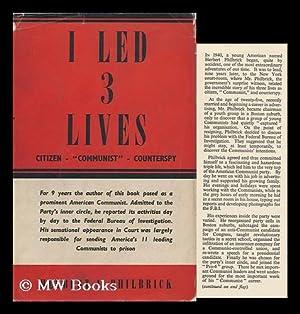 """I Led 3 Lives: Citizen, """"Communist, """" Counterspy: Philbrick, Herbert Arthur (1915-?)"""
